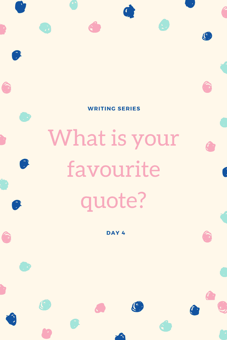 Writing Series: What is your favourite quote?