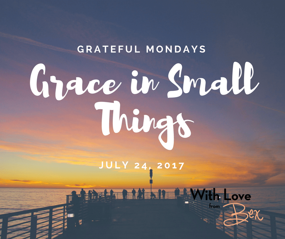 Grateful Mondays: Grace in Small Things July 24, 2017